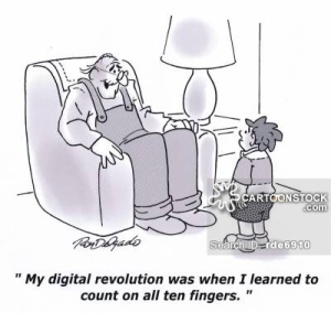 'My digital revolution was when I learned to count on all ten fingers.'